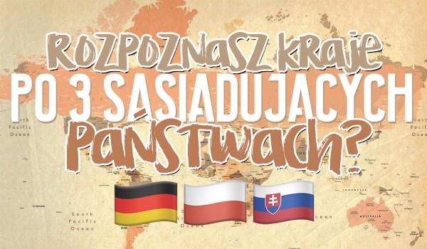 Spróbuj rozpoznać kraje po 3 sąsiadujących państwach!
