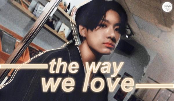 THE WAY WE LOVE — 1