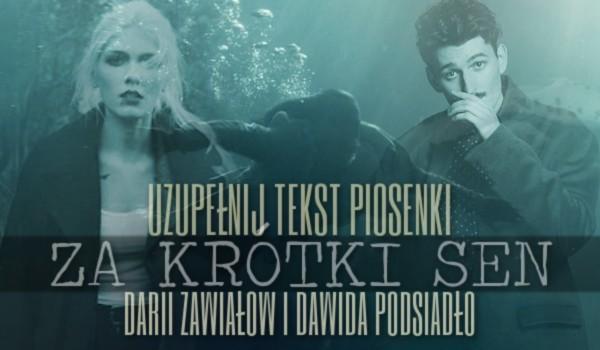 """Uzupełnij tekst piosenki """"Za krótki sen"""" autorstwa Darii Zawiałow i Dawida Podsiadło!"""