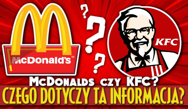 McDonald's czy KFC? – Czego dotyczy ta informacja?