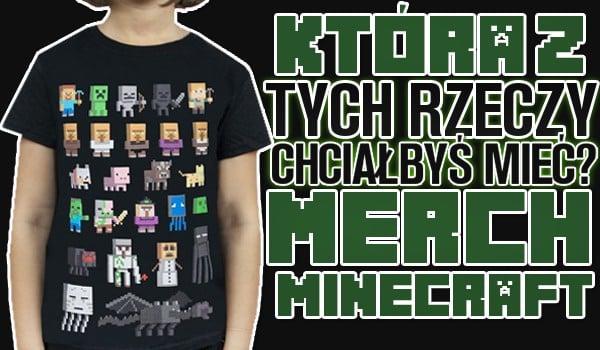 Którą z tych rzeczy chciałbyś mieć? – Merch Minecraft!