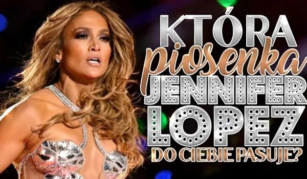 Która piosenka Jennifer Lopez do Ciebie pasuje?
