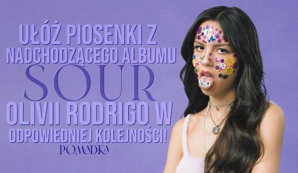 """Ułóż piosenki z nadchodzącego albumu ,,Sour"""" Olivii Rodrigo w odpowiedniej kolejności!"""