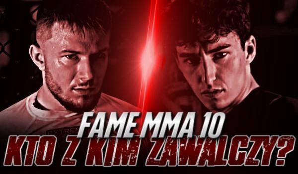 Fame MMA 10: Kto z kim walczy?