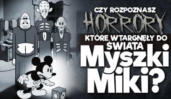 Czy rozpoznasz horrory, które wtargnęły do świata Myszki Miki?