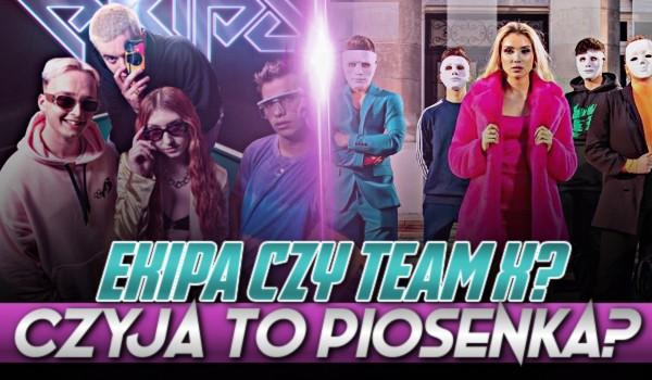 Ekipa czy Team X – Czyja to piosenka?