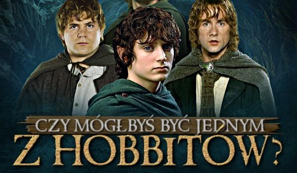 Czy mógłbyś być jednym z hobbitów?