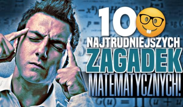 10 najtrudniejszych zagadek matematycznych!