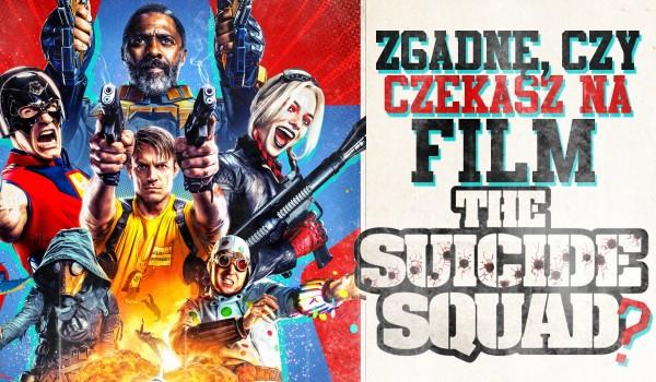 """Zgadnę, czy czekasz na film """"Legion Samobójców: The Suicide Squad""""!"""