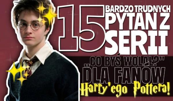 """15 bardzo trudnych pytań z serii ,,Co byś wolał""""? – Edycja Harry Potter!"""
