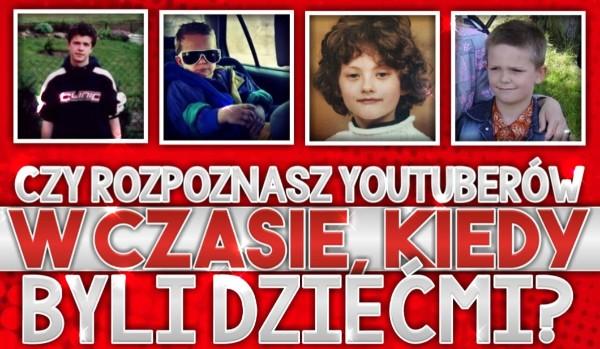 Czy rozpoznasz YouTuberów w czasie, kiedy byli dziećmi?