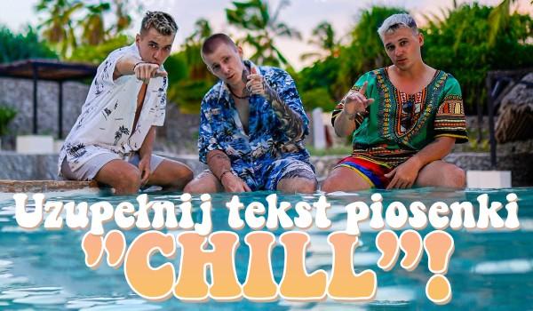 "Uzupełnij tekst piosenki Ekipy ""Chill""!"