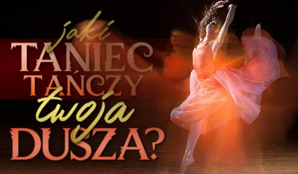 Jaki taniec tańczy Twoja dusza?