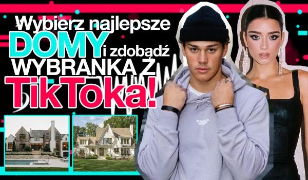 Wybierz najlepsze domy i zdobądź wybranka z TikToka!
