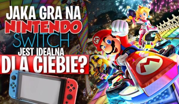 Jaka gra na Nintendo Switch jest idealna dla Ciebie?