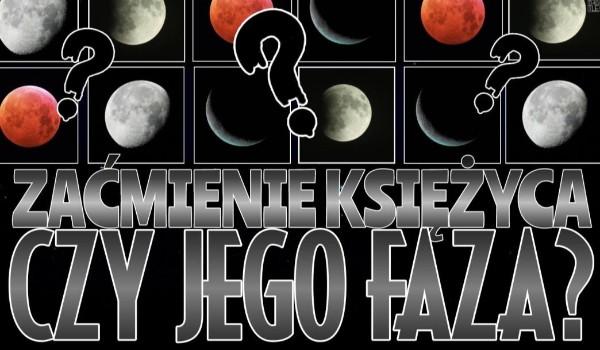 Zaćmienie księżyca czy jego faza? – Co jest przedstawione na tym obrazku?