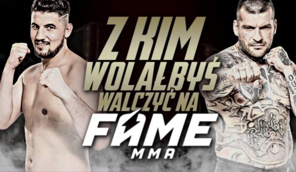 Z kim wolałbyś walczyć na FAME MMA?