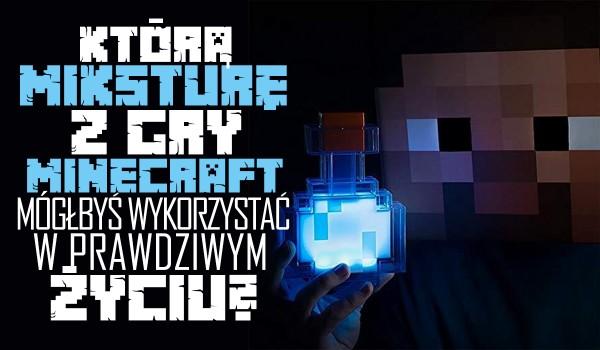 Którą miksturę z gry Minecraft mógłbyś wykorzystać w prawdziwym życiu?