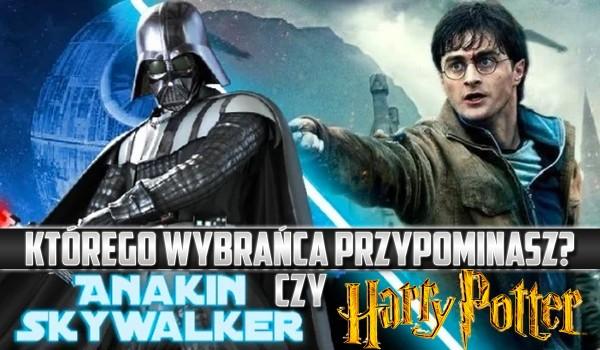 Którego wybrańca przypominasz? Anakin Skywalker czy Harry Potter?