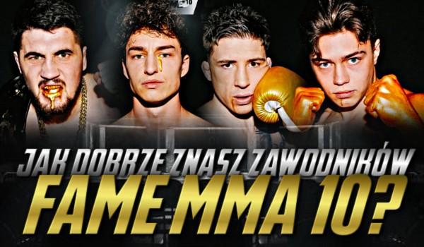 Jak dobrze znasz zawodników Fame MMA 10?