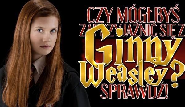 Czy mógłbyś zaprzyjaźnić się z Ginny Weasley?