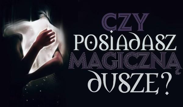 Czy posiadasz magiczną duszę?