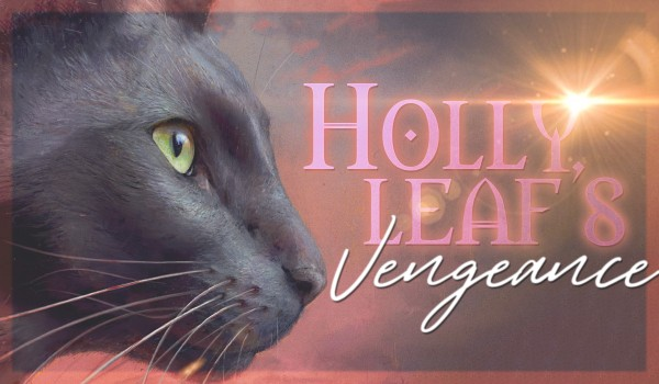 Hollyleaf's Vengeance