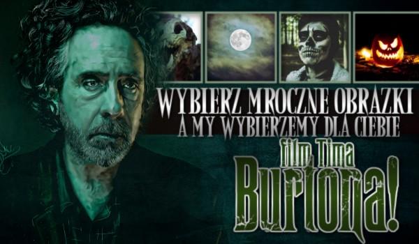 Wybierz mroczne obrazki, a my wybierzemy dla Ciebie film Tima Burtona!