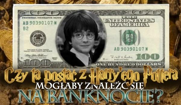 """Czy ta postać z ,,Harry'ego Pottera"""" mogłaby znaleźć się na banknocie? – Głosowanie!"""