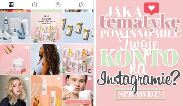 Jaką tematykę powinno mieć Twoje konto na Instagramie?