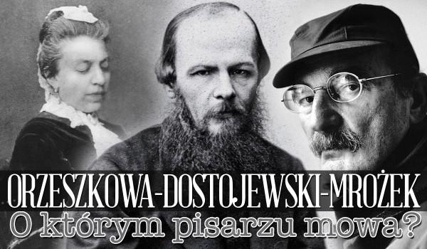 Fiodor Dostojewski, Eliza Orzeszkowa i Stanisław Mrożek – O którym pisarzu mowa?