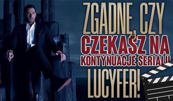 """Zgadnę, czy czekasz na kontynuacje serialu """"Lucyfer""""!"""