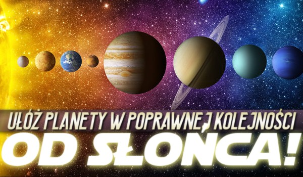 Ułóż planety w poprawnej kolejności od Słońca!