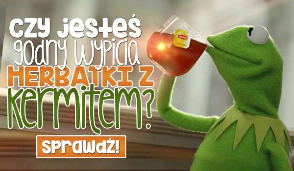 Czy jesteś godny wypicia herbatki z Kermitem?