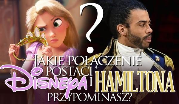 Jakie połączenie postaci z Disneya i Hamiltona przypominasz?