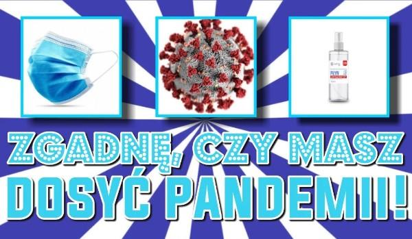 Zgadnę, czy masz dosyć pandemii!