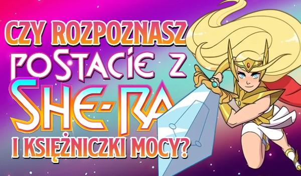 Czy rozpoznasz postacie z She-Ra i Księżniczki mocy?