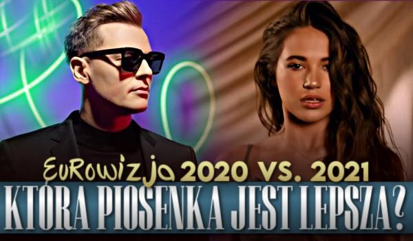 Która piosenka jest lepsza? Eurowizja 2020 vs. 2021!