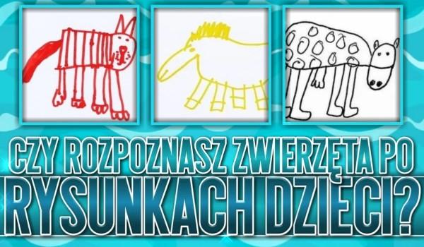 Czy rozpoznasz zwierzęta po rysunkach dzieci?