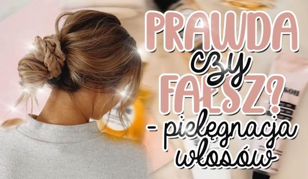 Prawda czy fałsz? – Pielęgnacja włosów!