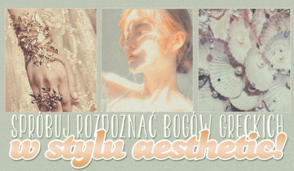 Rozpoznaj bogów greckich w stylu aesthetic!