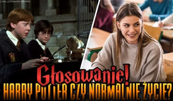 Harry Potter czy normalne życie? – Głosowanie!