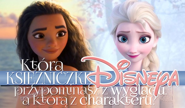 Którą księżniczkę Disneya przypominasz z wyglądu, a którą z charakteru?