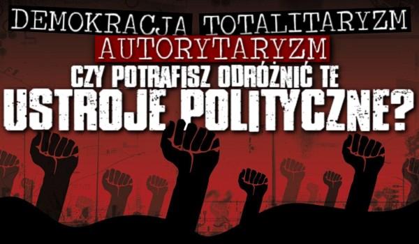 Demokracja, autorytaryzm czy totalitaryzm – Czy potrafisz odróżnić te ustroje polityczne?