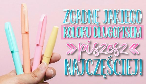 Zgadnę, jakiego koloru długopisem piszesz najczęściej!