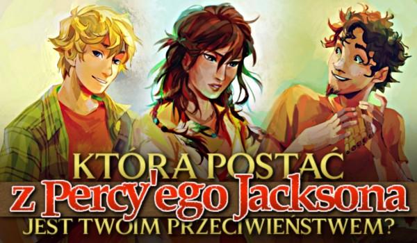 Która postać z Percy'ego Jacksona jest Twoim przeciwieństwem?