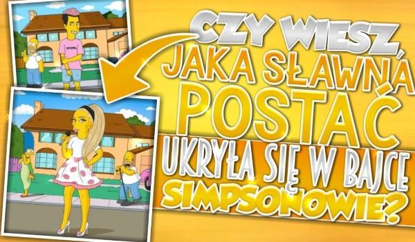 Czy wiesz, jaka sławna postać ukryła się w bajce Simpsonowie?