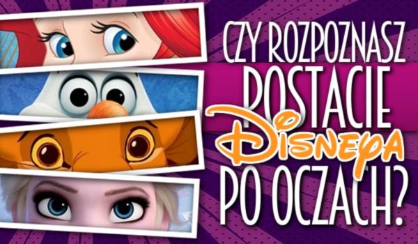 Czy rozpoznasz postacie Disneya po oczach?