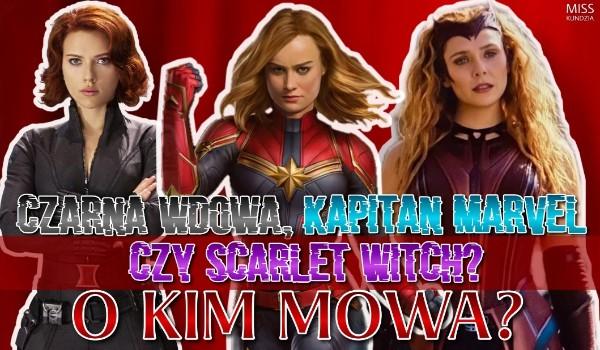 Czarna Wdowa, Kapitan Marvel czy Scarlet Witch? – O kim mowa?
