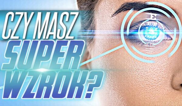 Czy masz super-wzrok?